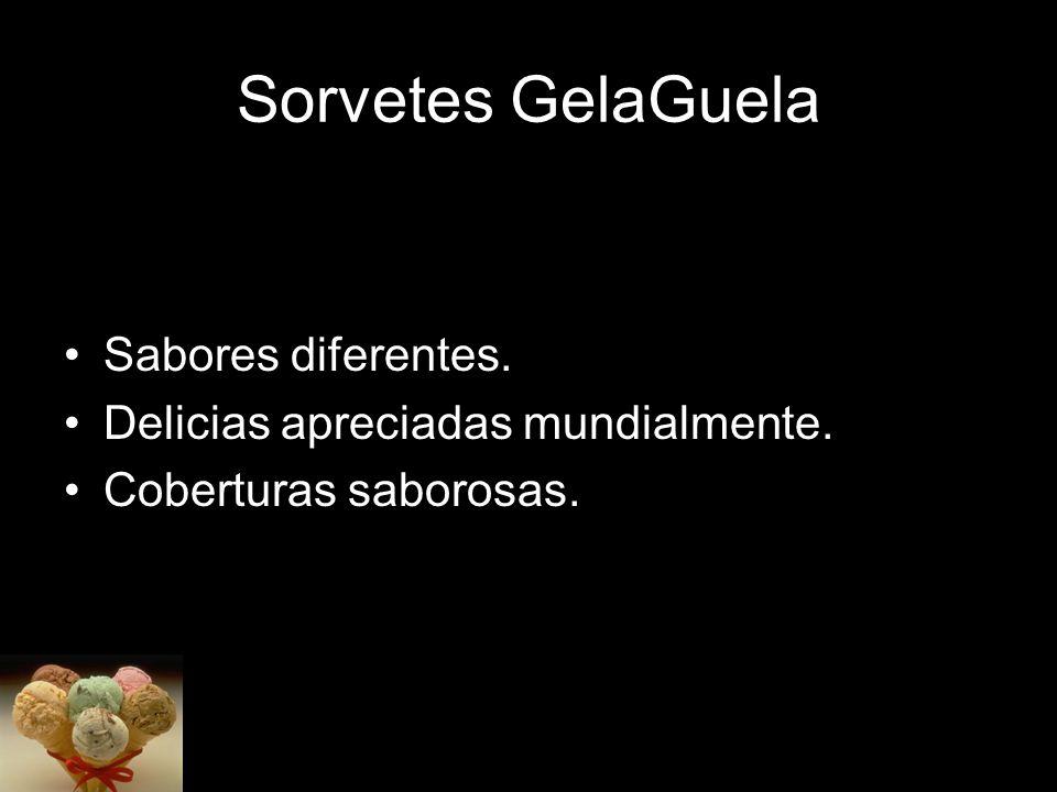 Sorvetes GelaGuela Sabores diferentes. Delicias apreciadas mundialmente. Coberturas saborosas.