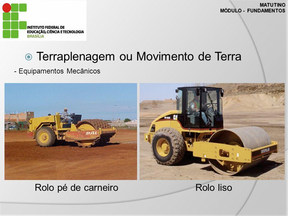 MATUTINO MÓDULO - FUNDAMENTOS Terraplenagem ou Movimento de Terra - Equipamentos Mecânicos Rolo pé de carneiroRolo liso