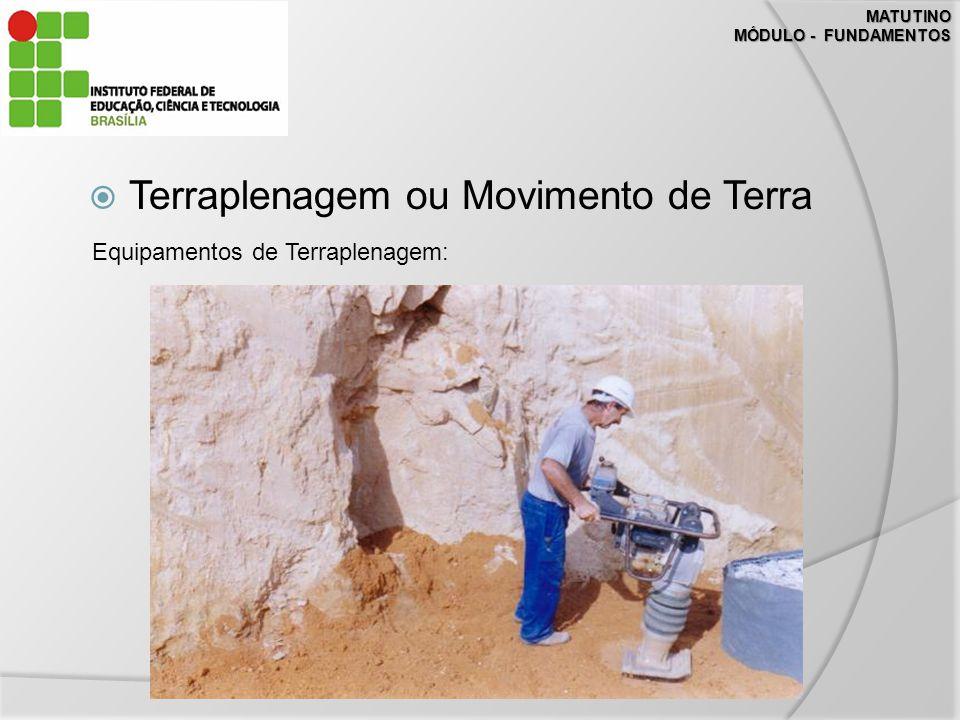 MATUTINO MÓDULO - FUNDAMENTOS Terraplenagem ou Movimento de Terra Equipamentos de Terraplenagem: