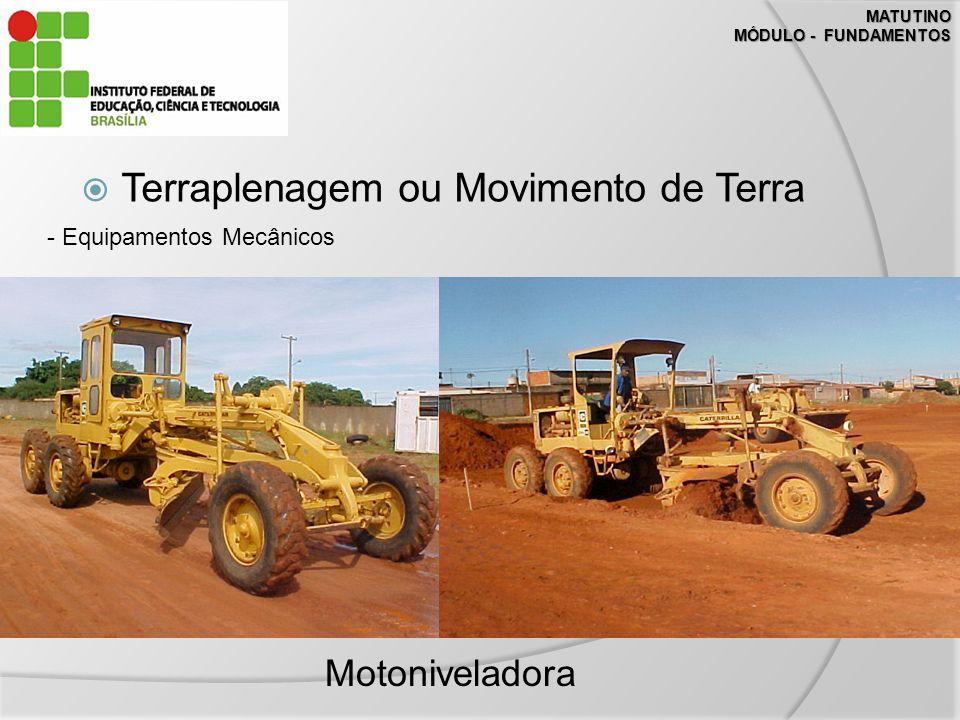 MATUTINO MÓDULO - FUNDAMENTOS Terraplenagem ou Movimento de Terra - Equipamentos Mecânicos Motoniveladora