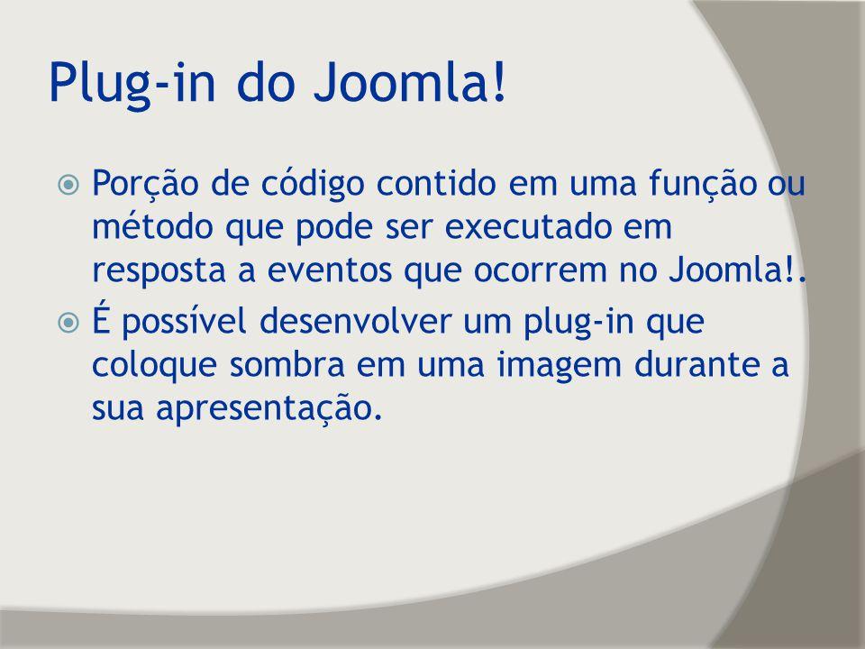Plug-in do Joomla! Porção de código contido em uma função ou método que pode ser executado em resposta a eventos que ocorrem no Joomla!. É possível de