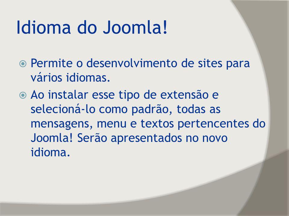 Idioma do Joomla! Permite o desenvolvimento de sites para vários idiomas. Ao instalar esse tipo de extensão e selecioná-lo como padrão, todas as mensa