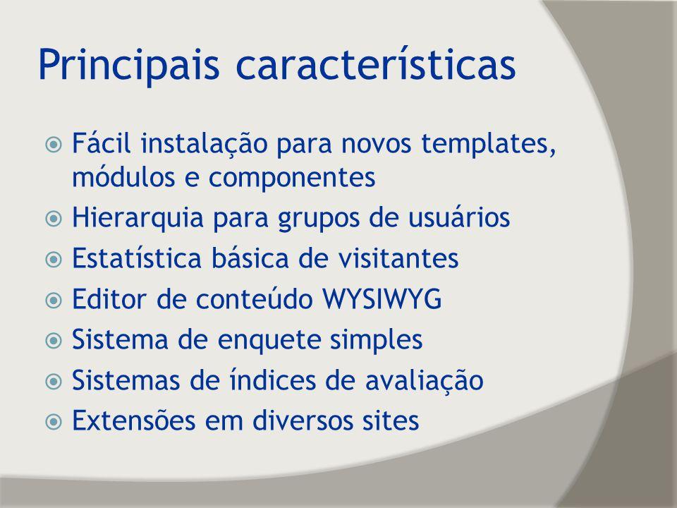 Principais características Fácil instalação para novos templates, módulos e componentes Hierarquia para grupos de usuários Estatística básica de visit
