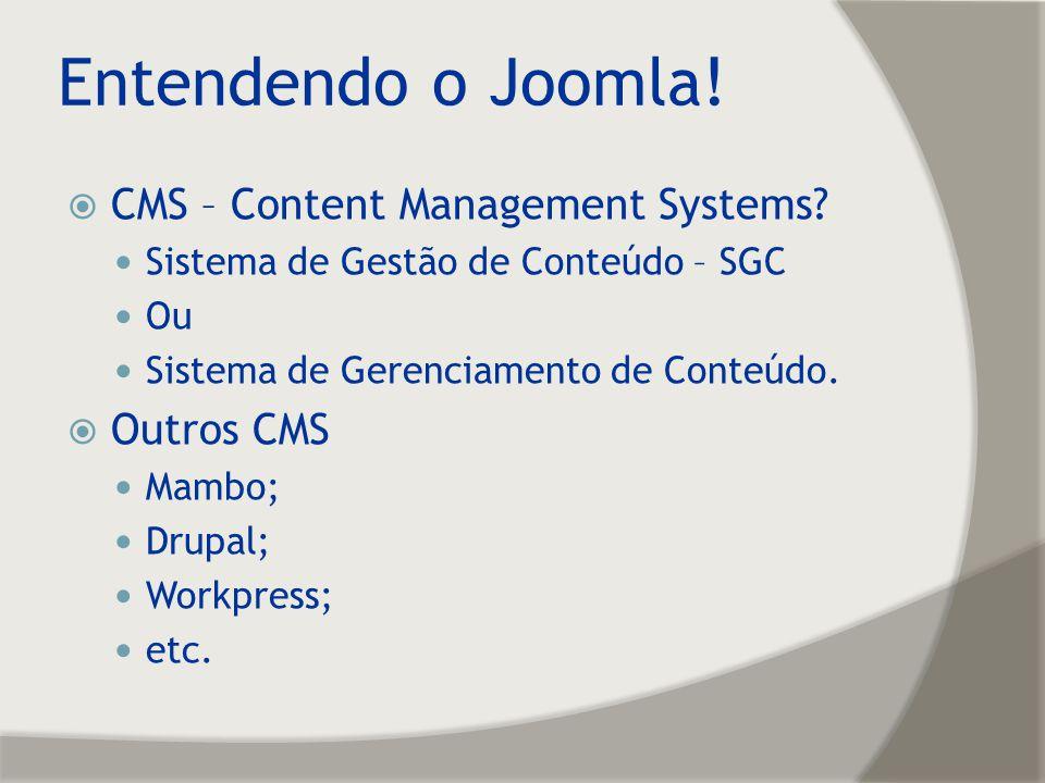 Entendendo o Joomla! CMS – Content Management Systems? Sistema de Gestão de Conteúdo – SGC Ou Sistema de Gerenciamento de Conteúdo. Outros CMS Mambo;
