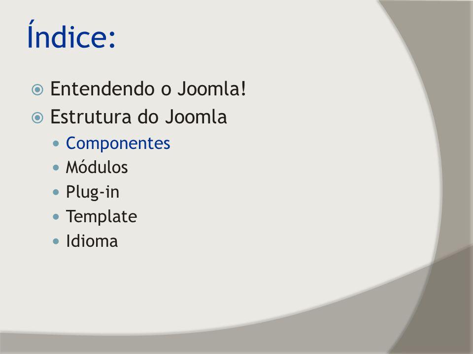 Componente do Joomla É um tipo de aplicação responsável por apresentar conteúdo na página principal; Cada componente em uma instalação Joomla.