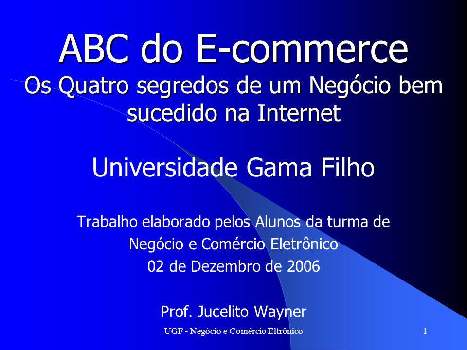 UGF - Negócio e Comércio Eltrônico1 ABC do E-commerce Os Quatro segredos de um Negócio bem sucedido na Internet Universidade Gama Filho Trabalho elabo