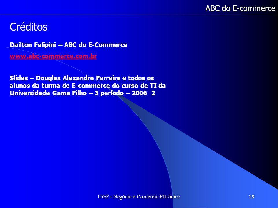 UGF - Negócio e Comércio Eltrônico19 ABC do E-commerce Créditos Dailton Felipini – ABC do E-Commerce www.abc-commerce.com.br Slides – Douglas Alexandr