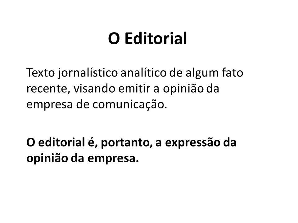 O Editorial Texto jornalístico analítico de algum fato recente, visando emitir a opinião da empresa de comunicação. O editorial é, portanto, a express