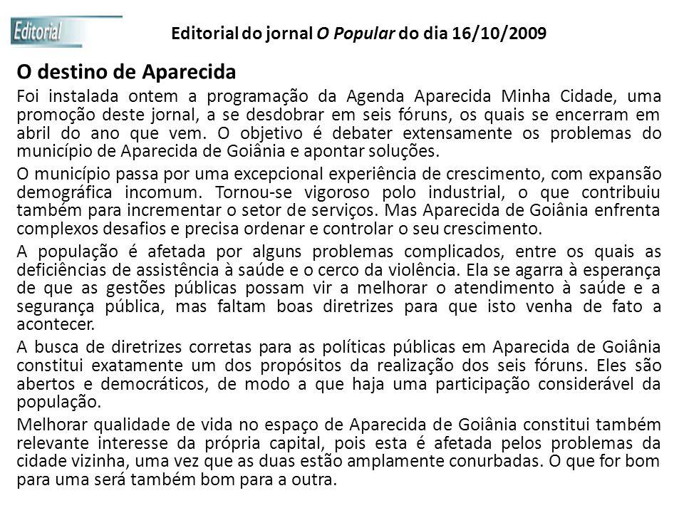 Editorial do jornal O Popular do dia 16/10/2009 O destino de Aparecida Foi instalada ontem a programação da Agenda Aparecida Minha Cidade, uma promoçã