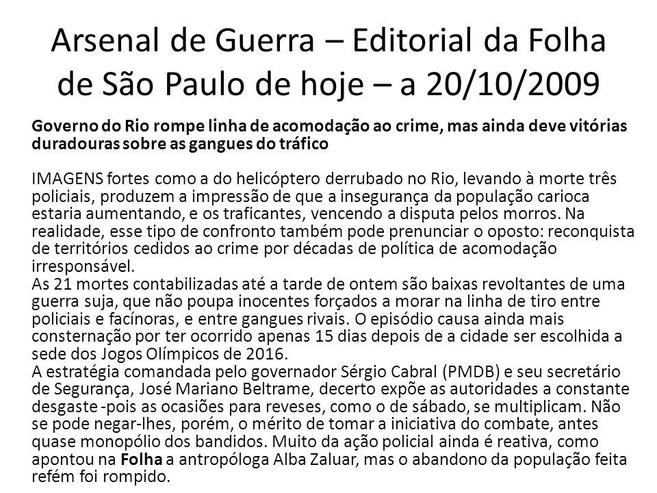 Arsenal de Guerra – Editorial da Folha de São Paulo de hoje – a 20/10/2009 Governo do Rio rompe linha de acomodação ao crime, mas ainda deve vitórias