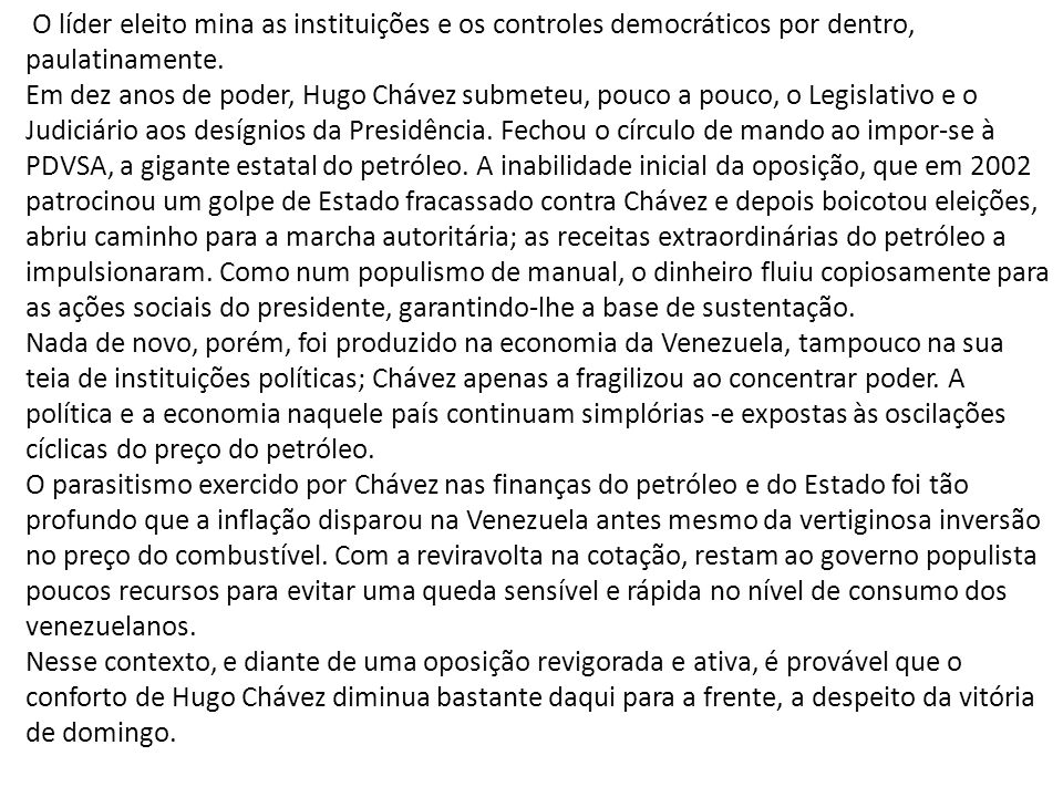 O líder eleito mina as instituições e os controles democráticos por dentro, paulatinamente. Em dez anos de poder, Hugo Chávez submeteu, pouco a pouco,