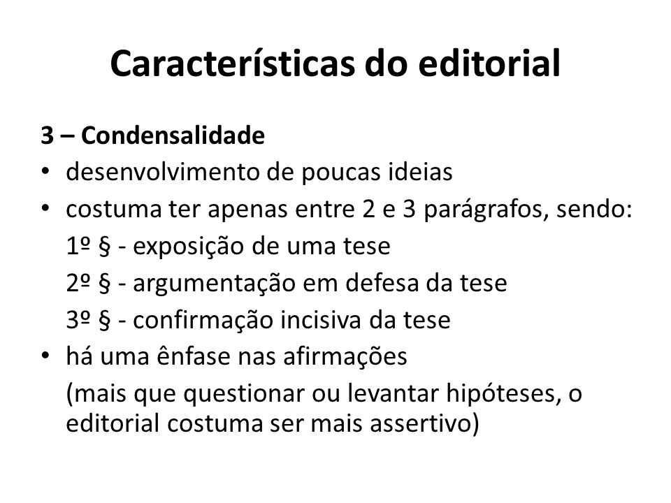 Características do editorial 3 – Condensalidade desenvolvimento de poucas ideias costuma ter apenas entre 2 e 3 parágrafos, sendo: 1º § - exposição de