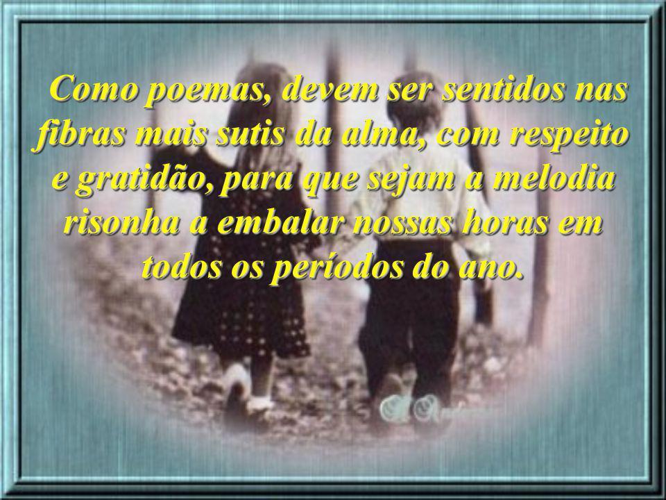 Amigos são flores... Amigos são poemas... Amigos são poemas... Como flores, devem ser cultivadas com carinho e dedicação, para que as tempestades da v