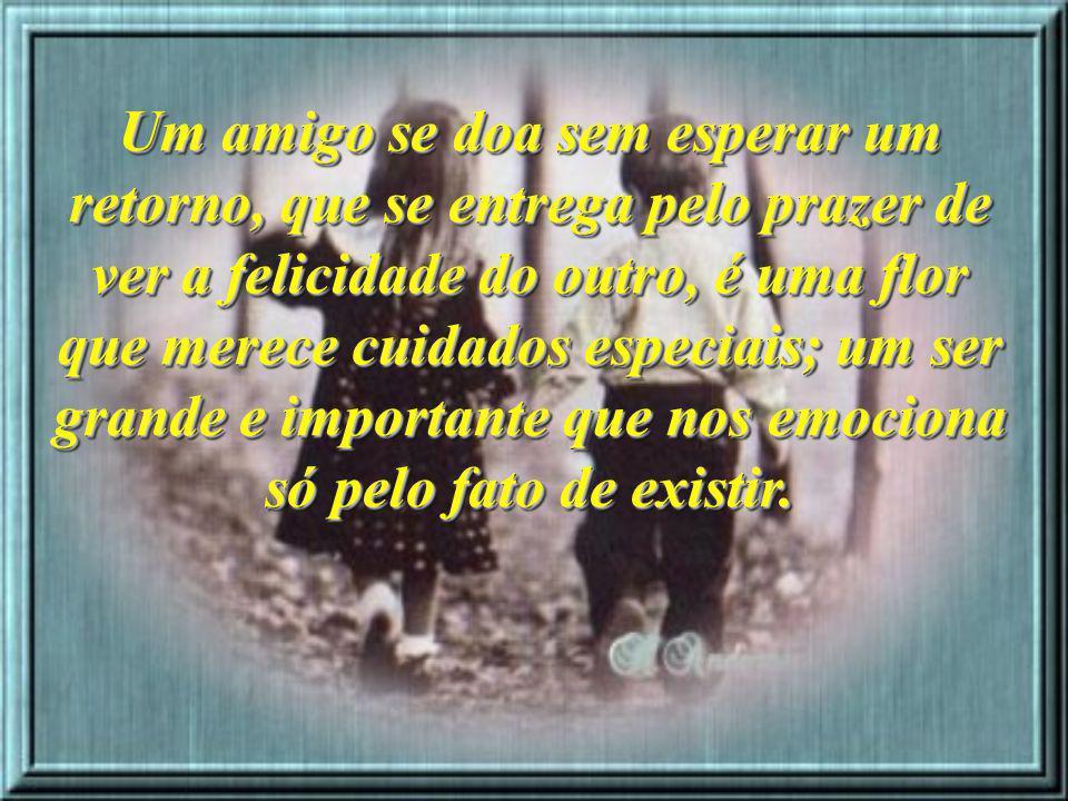 Ufreitas2007-rj@oi.com.br Formatação : Ulysses Freitas Texto: retirado da internet Amigos são Flores e Poemas Leticia Tompson Musica : Angel Imagens: Internet Orkut : Ulysses Freitas MSN : ulysses_freitas468@hotmail.com http://www.ulyssesfreitas.xpg.com.br/
