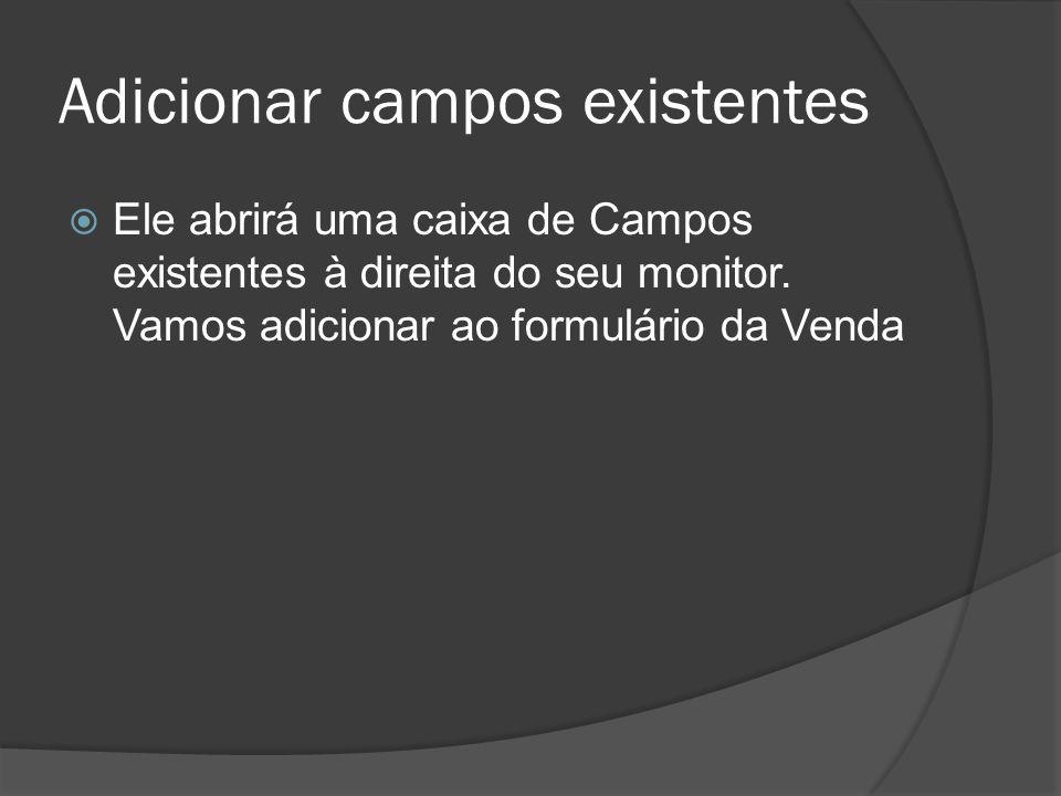 Adicionar campos existentes Ele abrirá uma caixa de Campos existentes à direita do seu monitor.