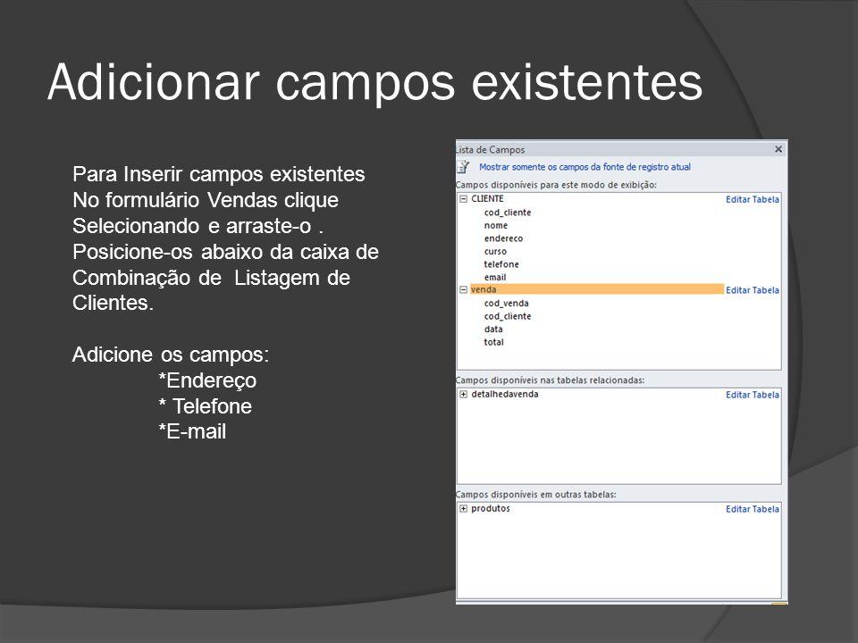 Adicionar campos existentes Para Inserir campos existentes No formulário Vendas clique Selecionando e arraste-o.