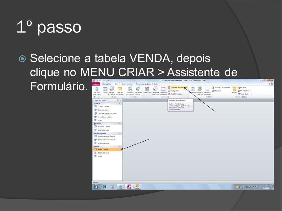 1º passo Selecione a tabela VENDA, depois clique no MENU CRIAR > Assistente de Formulário.