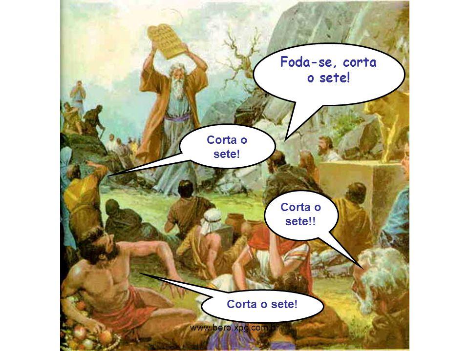 Foda-se, corta o sete! Corta o sete! Corta o sete!! Corta o sete! www.bero.xpg.com.br