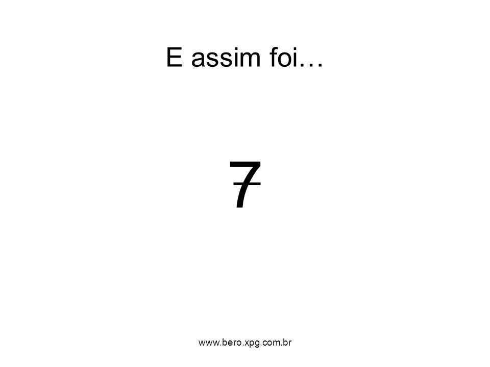 7 E assim foi… www.bero.xpg.com.br