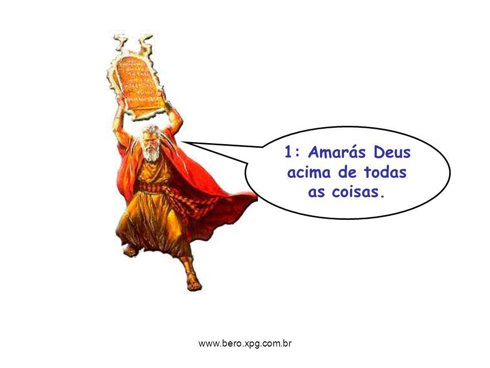 1: Amarás Deus acima de todas as coisas. www.bero.xpg.com.br