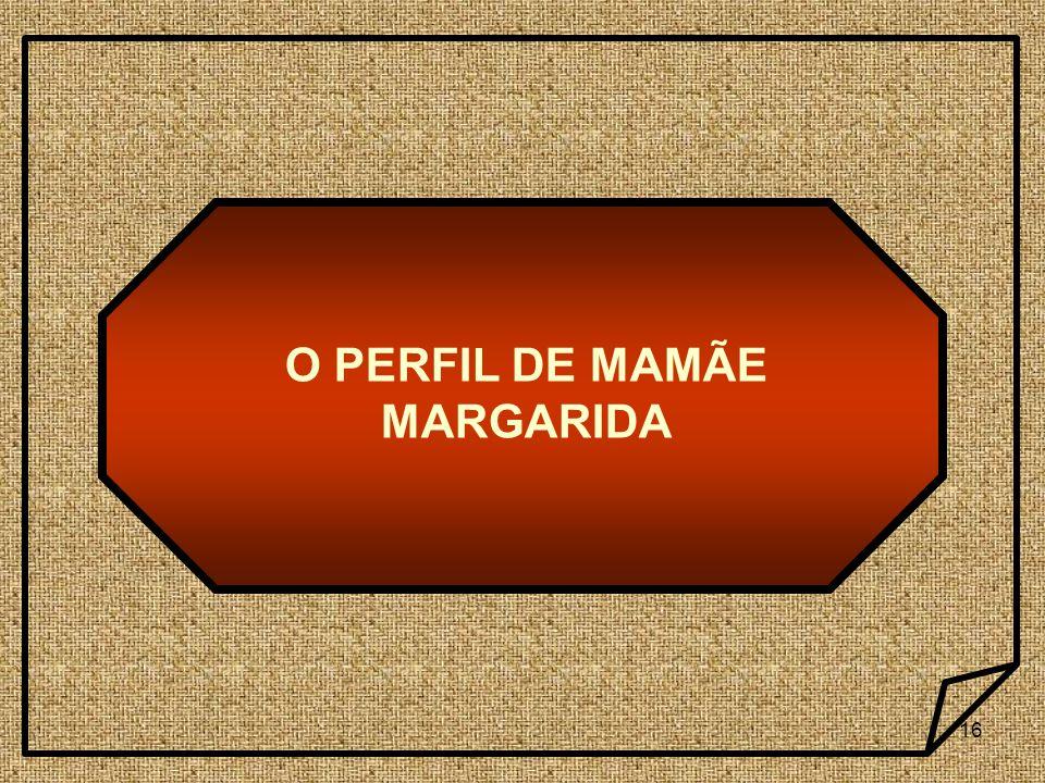 16 O PERFIL DE MAMÃE MARGARIDA