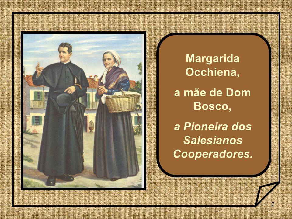 2 Margarida Occhiena, a mãe de Dom Bosco, a Pioneira dos Salesianos Cooperadores.