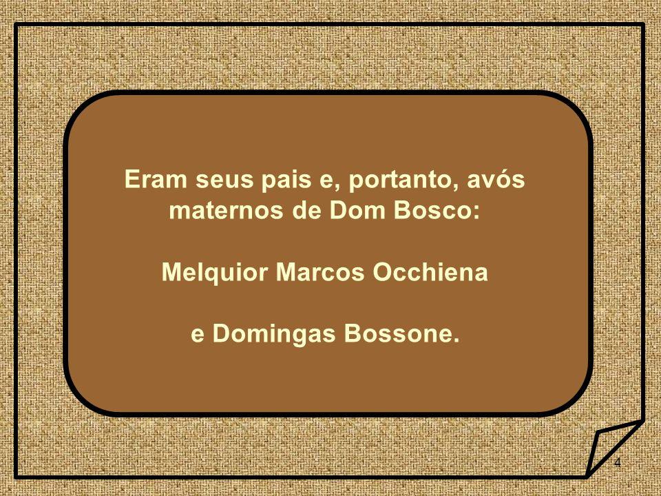 4 Eram seus pais e, portanto, avós maternos de Dom Bosco: Melquior Marcos Occhiena e Domingas Bossone.