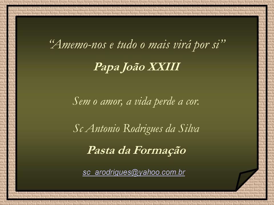 Amemo-nos e tudo o mais virá por si Papa João XXIII Sem o amor, a vida perde a cor.