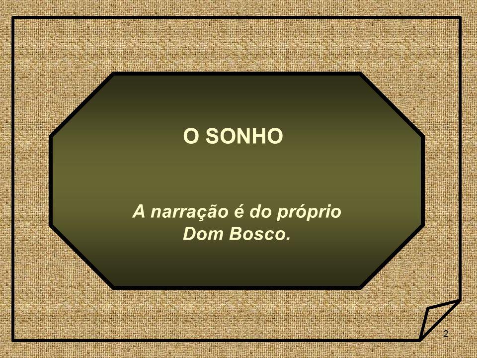 2 O SONHO A narração é do próprio Dom Bosco.
