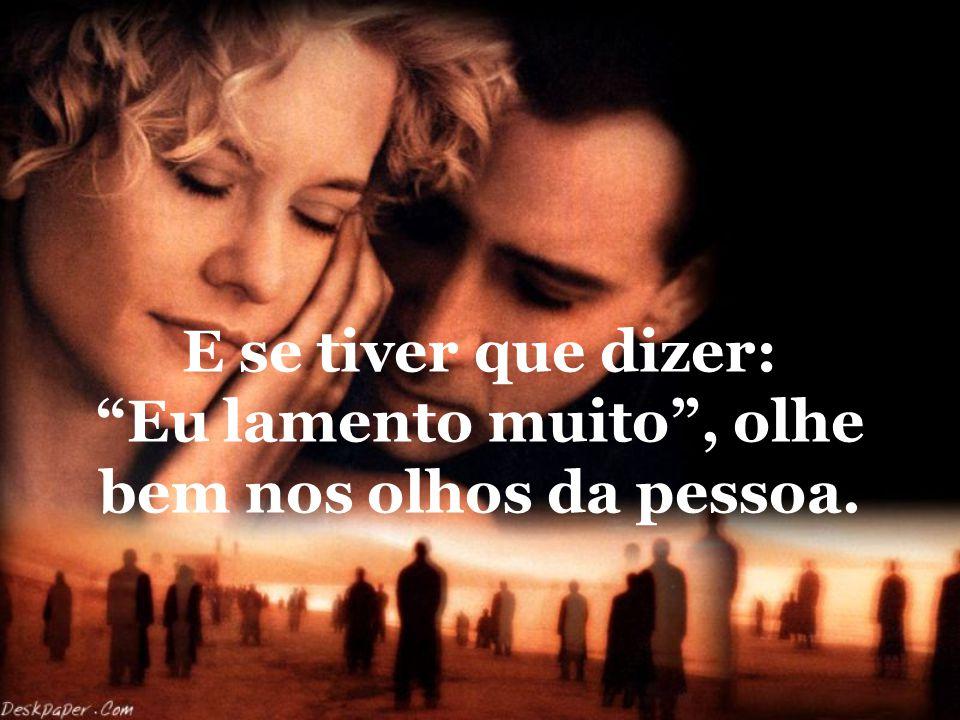 Diga: eu te amo, somente quando seu amor for verdadeiro...
