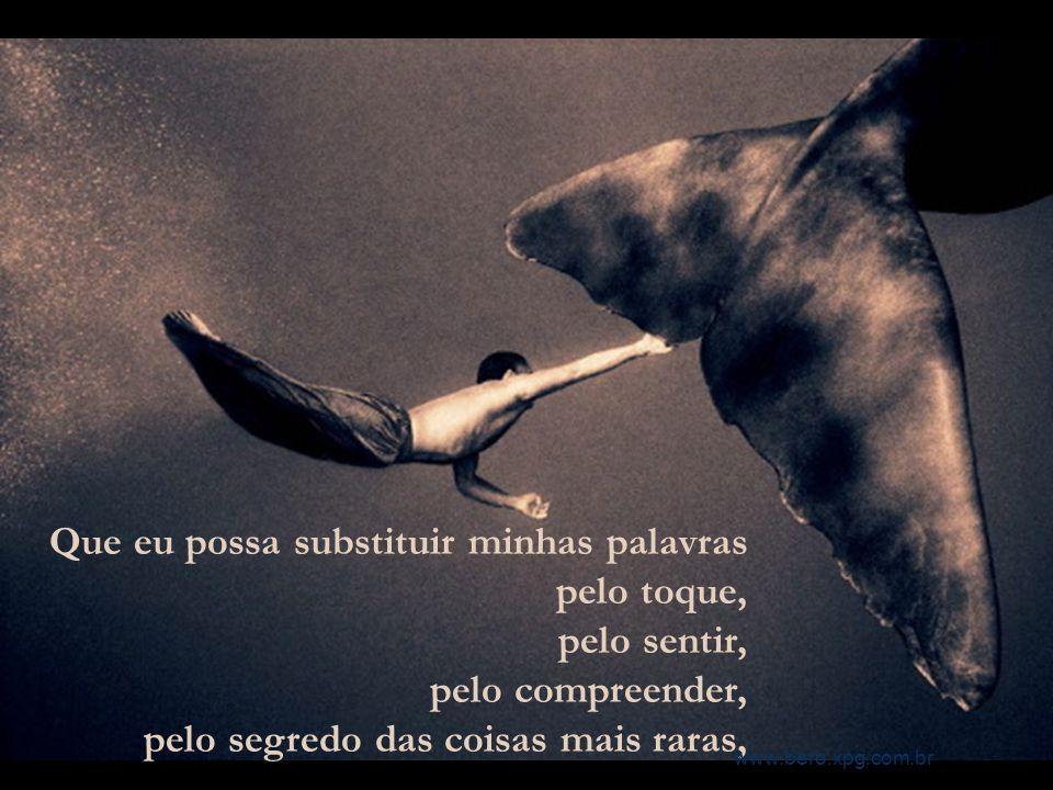 Que eu me permita o silêncio das formas, dos movimentos, do impossível, da imensidão de toda profundeza. www.bero.xpg.com.br