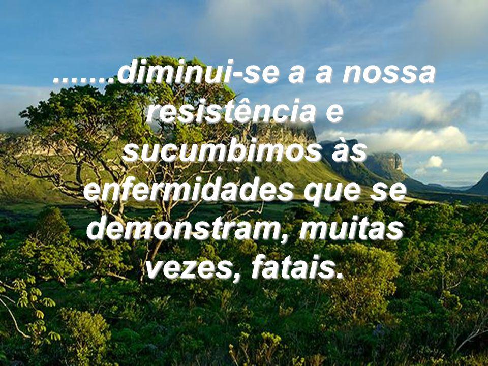 Sem amor, perdemos o desejo de viver. Desequilibra-se a vitalidade física e mental,.............