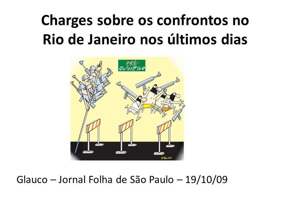 Charges sobre os confrontos no Rio de Janeiro nos últimos dias Glauco – Jornal Folha de São Paulo – 19/10/09