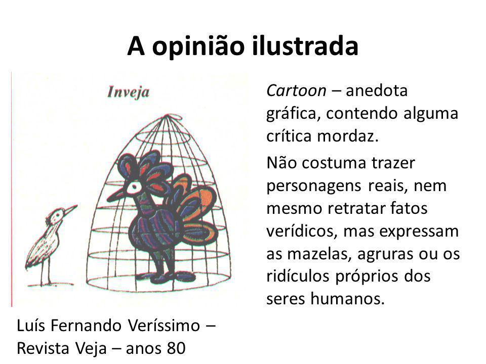 A opinião ilustrada Cartoon – anedota gráfica, contendo alguma crítica mordaz.