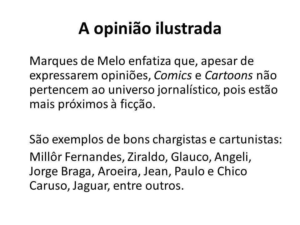 A opinião ilustrada Marques de Melo enfatiza que, apesar de expressarem opiniões, Comics e Cartoons não pertencem ao universo jornalístico, pois estão mais próximos à ficção.