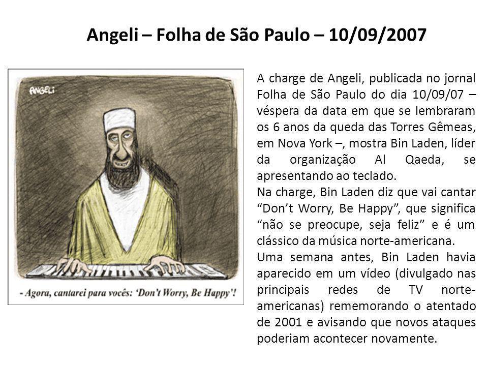 Angeli – Folha de São Paulo – 10/09/2007 A charge de Angeli, publicada no jornal Folha de São Paulo do dia 10/09/07 – véspera da data em que se lembraram os 6 anos da queda das Torres Gêmeas, em Nova York –, mostra Bin Laden, líder da organização Al Qaeda, se apresentando ao teclado.