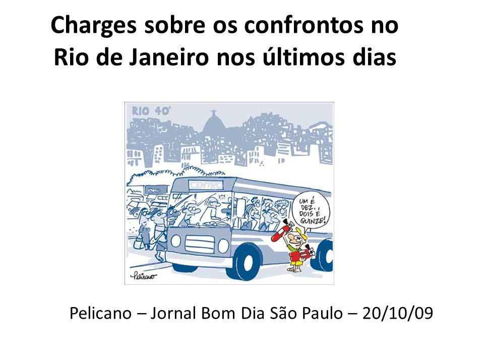 Charges sobre os confrontos no Rio de Janeiro nos últimos dias Pelicano – Jornal Bom Dia São Paulo – 20/10/09