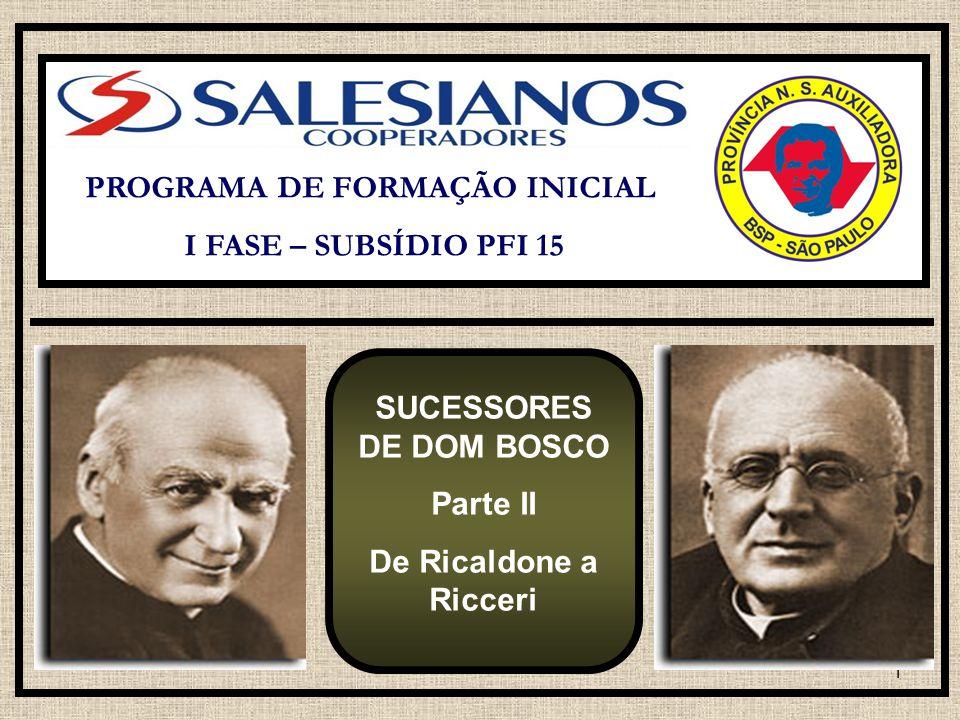 1 PROGRAMA DE FORMAÇÃO INICIAL I FASE – SUBSÍDIO PFI 15 SUCESSORES DE DOM BOSCO Parte II De Ricaldone a Ricceri