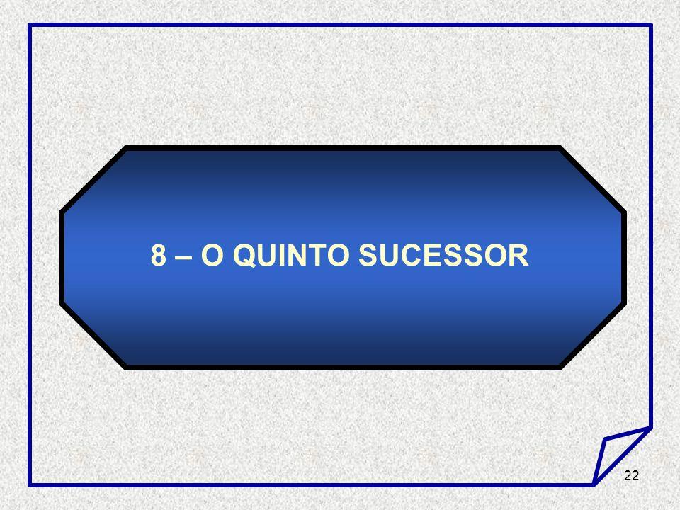 22 8 – O QUINTO SUCESSOR