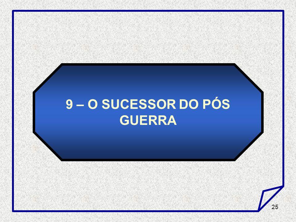 25 9 – O SUCESSOR DO PÓS GUERRA
