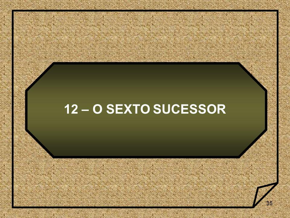 35 12 – O SEXTO SUCESSOR