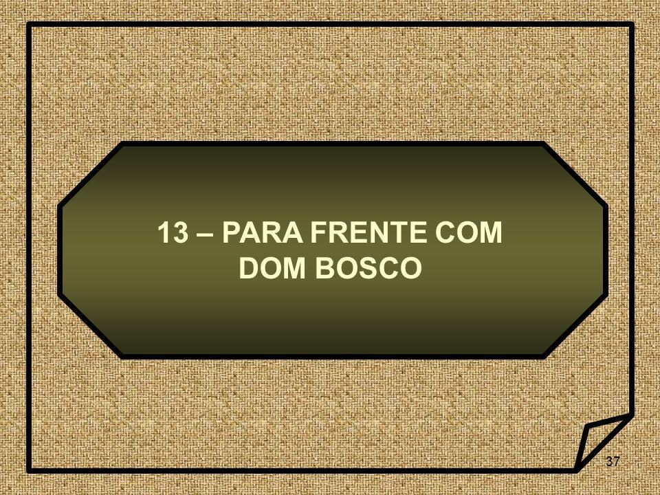 37 13 – PARA FRENTE COM DOM BOSCO