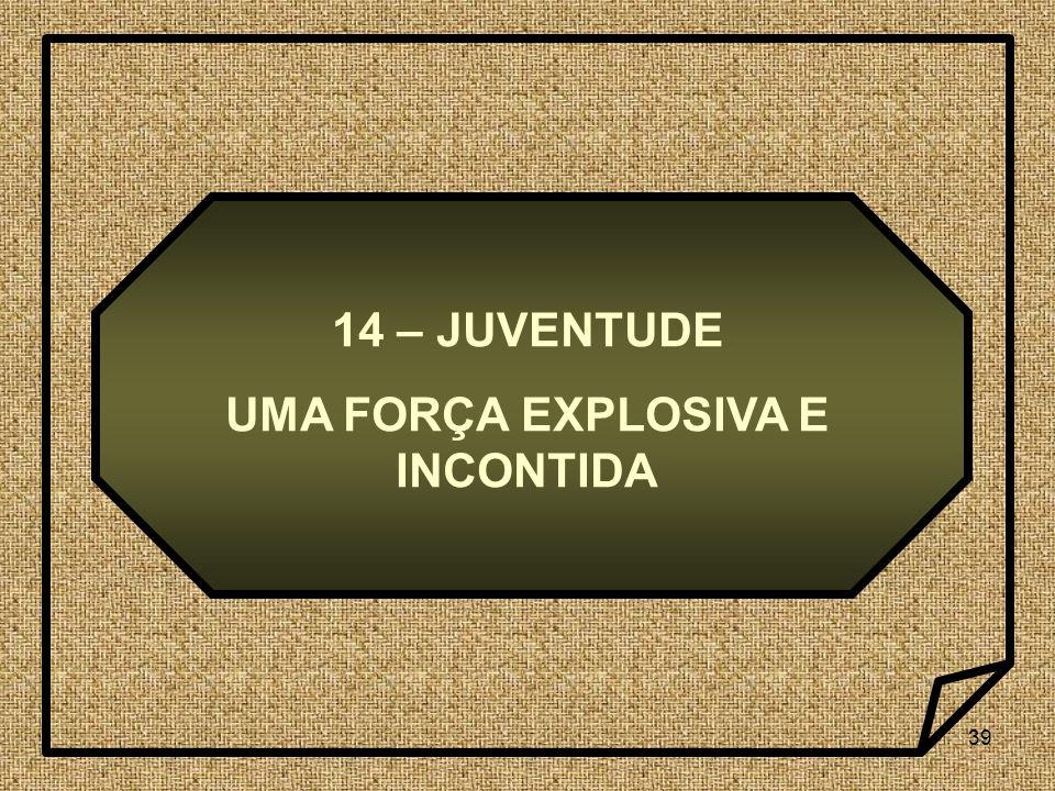 39 14 – JUVENTUDE UMA FORÇA EXPLOSIVA E INCONTIDA