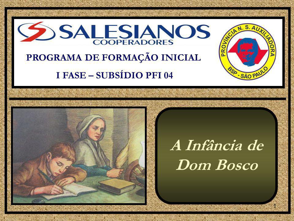 1 PROGRAMA DE FORMAÇÃO INICIAL I FASE – SUBSÍDIO PFI 04 A Infância de Dom Bosco
