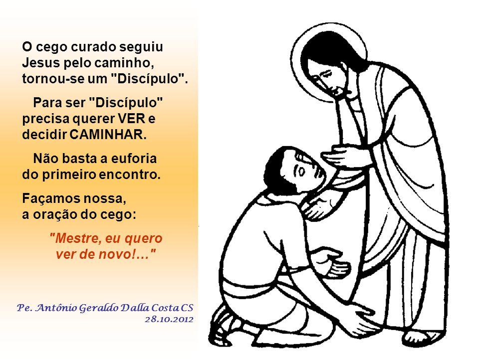 2) Perseverar na Oração como Bartimeu. - Somos pacientes e perseverantes na oração? 3) Seguir Jesus no Caminho: Na Igreja primitiva,