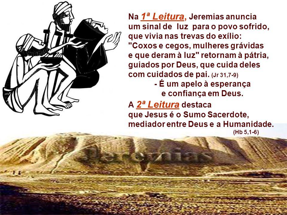 Na 1ª Leitura, Jeremias anuncia um sinal de luz para o povo sofrido, que vivia nas trevas do exílio: Coxos e cegos, mulheres grávidas e que deram à luz retornam à pátria, guiados por Deus, que cuida deles com cuidados de pai.