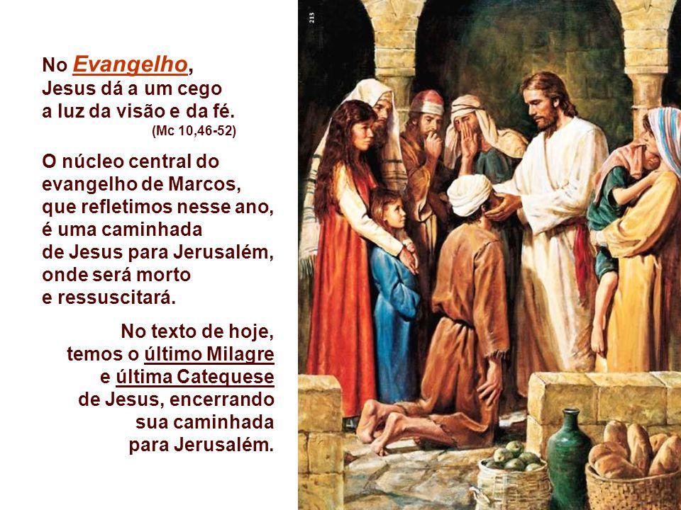No Evangelho, Jesus dá a um cego a luz da visão e da fé.