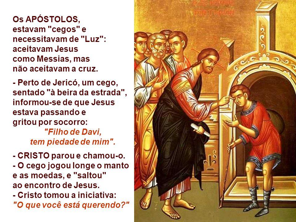 Os APÓSTOLOS, estavam cegos e necessitavam de Luz : aceitavam Jesus como Messias, mas não aceitavam a cruz.