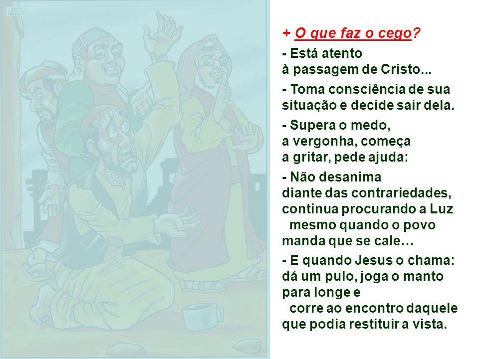 + O que faz o cego.- Está atento à passagem de Cristo...