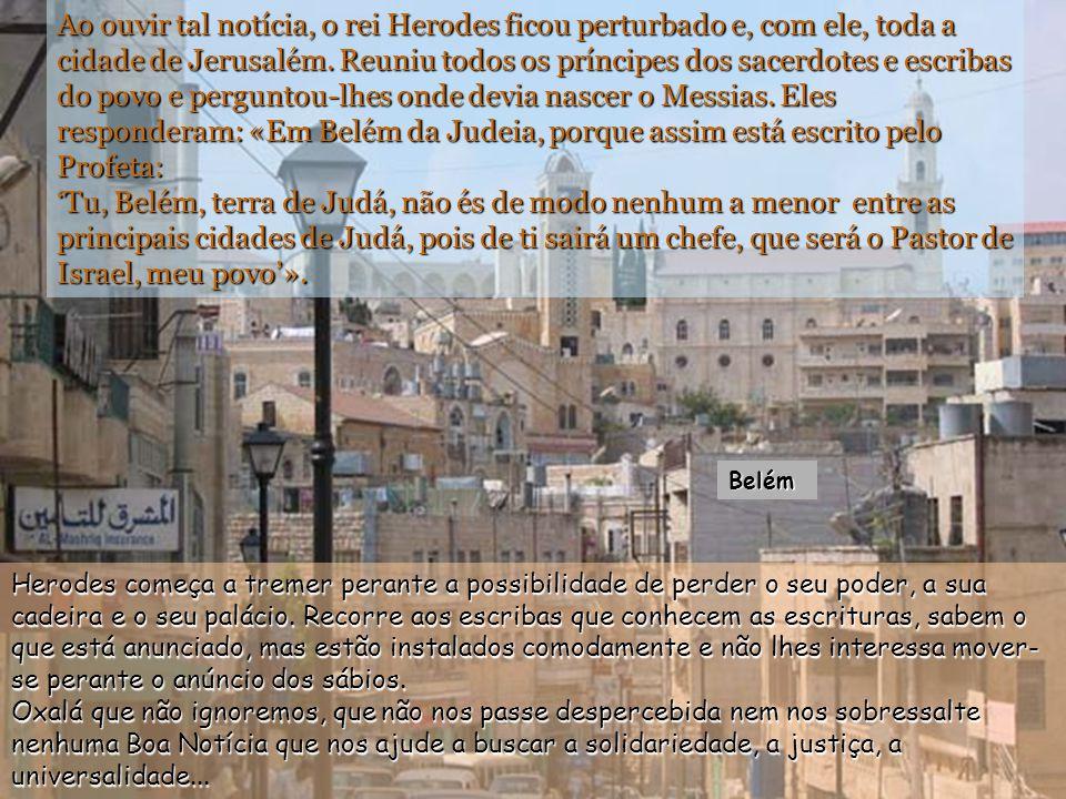 Tinha Jesus nascido em Belém da Judeia, nos dias do rei Herodes, quando chegaram a Jerusalém uns Magos vindos do Oriente. «Onde está - perguntaram ele
